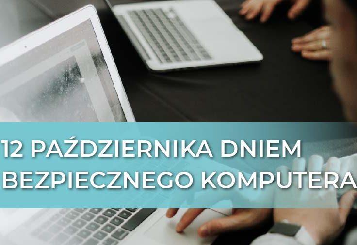 12 października Dniem Bezpiecznego Komputera – zadbaj o cyberbezpieczeństwo swojej firmy!