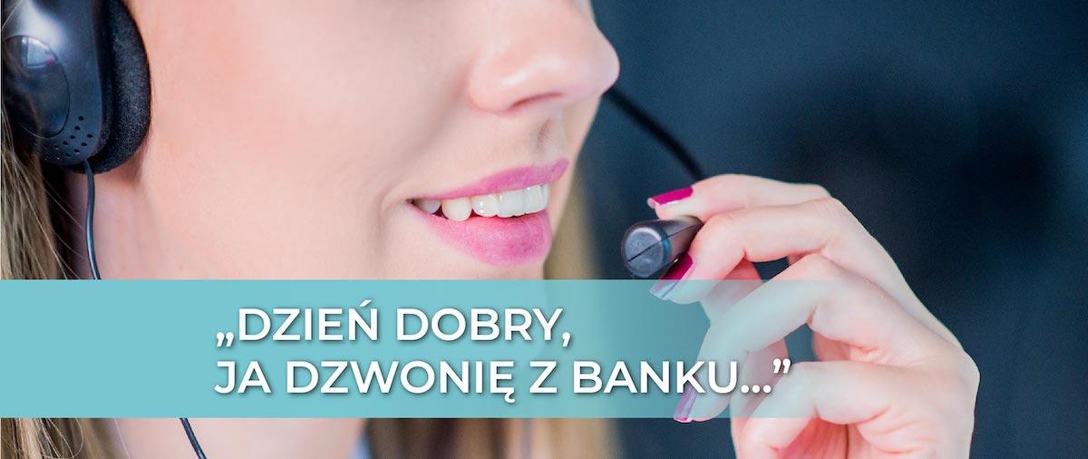 """""""Dzień dobry, ja dzwonię z banku…"""""""